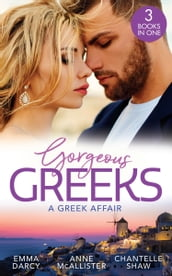 Gorgeous Greeks: A Greek Affair: An Offer She Can t Refuse / Breaking the Greek s Rules / The Greek s Acquisition