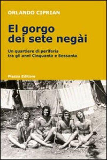 Gorgo dei sete negài. Un quartiere di periferia tra gli anni Cinquanta e Sessanta (El) - Orlando Ciprian | Kritjur.org