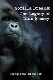 Gorilla Dreams: the Legacy of Dian Fossey