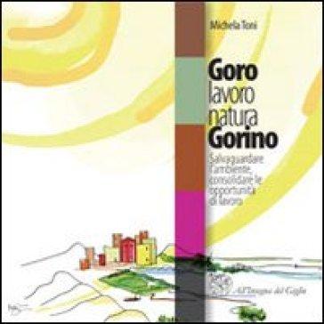Goro lavoro natura Gorino. Salvaguardare l'ambiente, consolidare le opportunità di lavoro. Con CD-ROM - Michela Toni |
