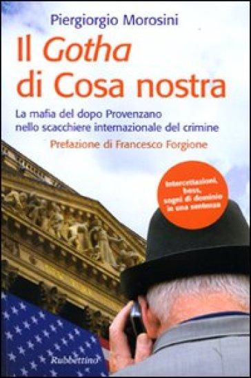 Il Gotha di Cosa Nostra. La mafia del dopo Provenzano nello scacchiere internazionale del crimine - Piergiorgio Morosini  