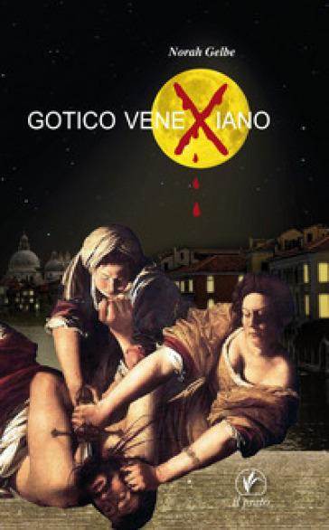 Gotico venexiano - Norah Gelbe |