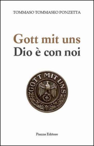 Gott mit uns-Dio è con noi - Tommaso Tommaseo Ponzetta |