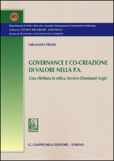 Governance e co-creazione di valore nella p.a. Una rilettura in ottica Service-Dominant Logic - Orlando Troisi | Thecosgala.com
