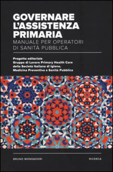 Governare l'assistenza primaria. Manuale per operatori di sanità pubblica - Gruppo di lavoro SItI pdf epub