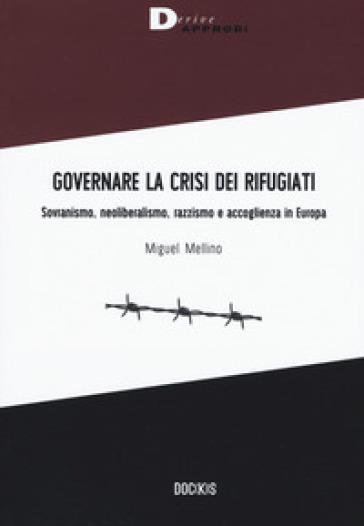 Governare la crisi dei rifugiati. Sovranismo, neoliberalismo, razzismo e accoglienza in Europa - Miguel Mellino | Ericsfund.org