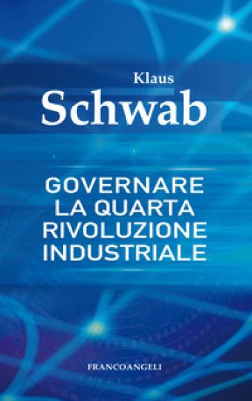 Governare la quarta rivoluzione industriale - Klaus Schwab |