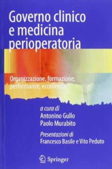 Governo clinico e medicina perioperatoria. Organizzazione, formazione, performance, eccellenza - A. Gullo | Thecosgala.com