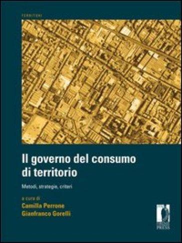 Governo del consumo di territorio. Metodi, strategie, criteri - Camilla Perrone pdf epub