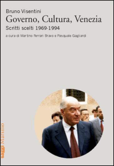 Governo, cultura, Venezia. Scritti scelti 1969-1994 - Bruno Visentini |