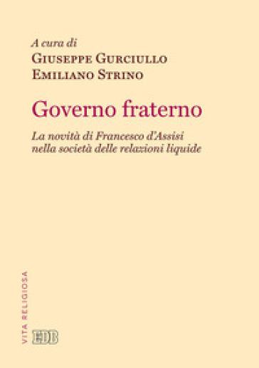 Governo fraterno. La novità di Francesco d'Assisi nella società delle relazioni liquide - G. Gurciullo |