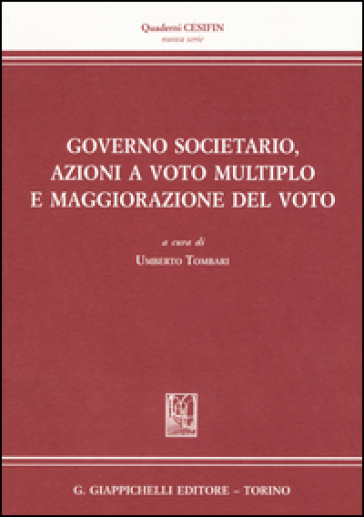 Governo societario, azioni a voto multiplo e maggiorazione del voto - U. Tombari |