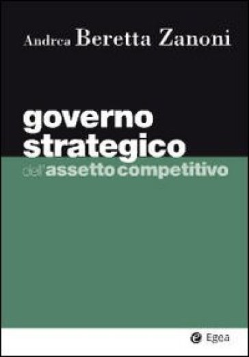 Governo strategico dell'assetto competitivo - Andrea Beretta Zanoni pdf epub