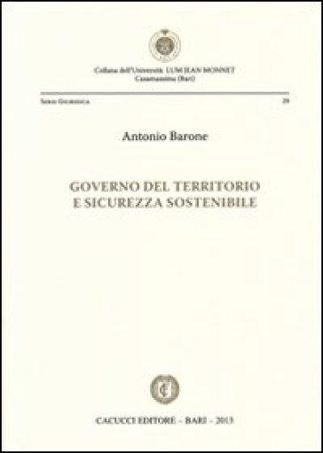 Governo del territorio e sicurezza sostenibile - Antonio Barone |