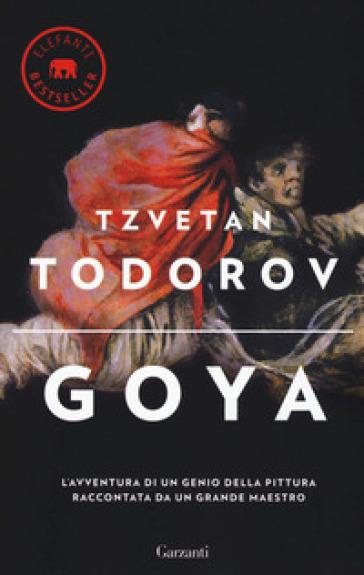 Goya. Ediz. illustrata - Tzvetan Todorov | Ericsfund.org