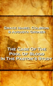 Grace Isabel Colbron & Augusta Groner - The Case Of The Pool Of Blood In The Pastor s Study