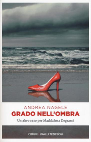 Grado nell'ombra - Andrea Nagele |