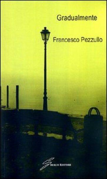 Gradualmente - Francesco Pezzullo |
