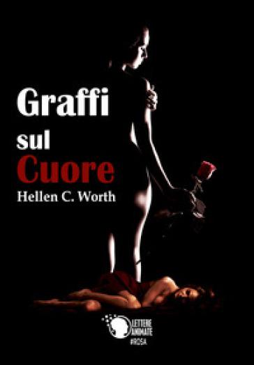 Graffi sul cuore - Hellen C. Worth |