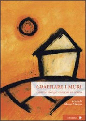 Graffiare i muri. Cantieri Koreja, storia di un teatro - M. Marino pdf epub