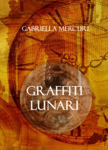 Graffiti lunari - Gabriella Mercuri  