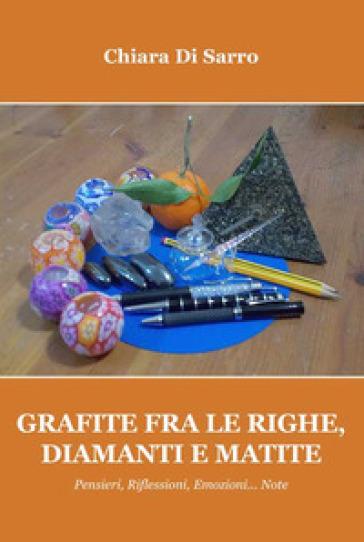 Grafite fra le righe, diamanti e matite. Pensieri, riflessioni, emozioni... Note - Chiara Di Sarro |