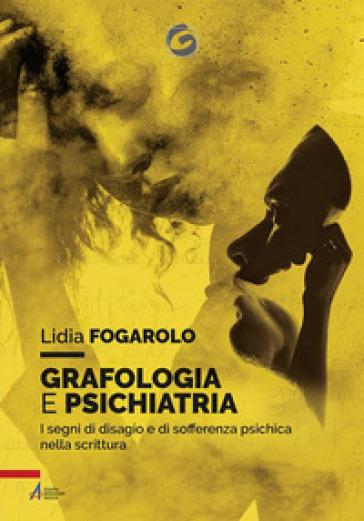 Grafologia e psichiatria. I segni di disagio e di sofferenza psichica nella scrittura - Lidia Fogarolo pdf epub