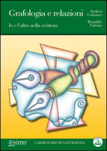 Grafologia e relazioni. Io e l'altro nella scrittura - Andrea Cattaneo pdf epub