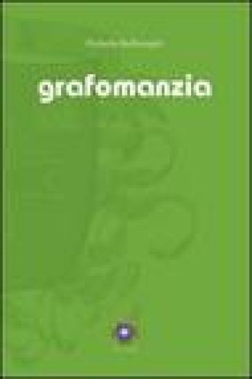 Grafomanzia scrittura e inconscio - Roberta Bellinzaghi |