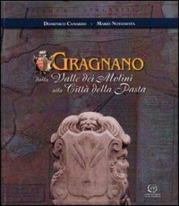 Gragnano. Dalla valle dei Molini alla città della pasta. Con mappa - Domenico Camardo   Jonathanterrington.com