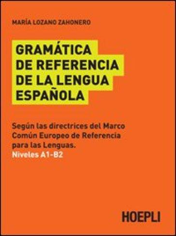 Gramatica de referencia de la lengua espanola - Maria Lozano Zahonero | Rochesterscifianimecon.com