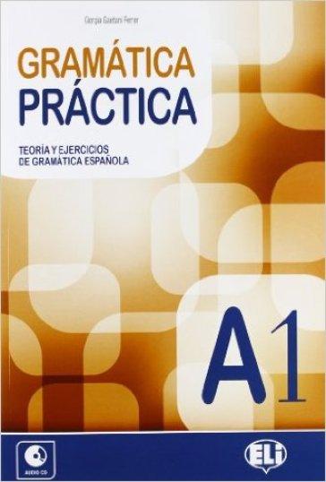 Gramatica practica. A1. Teoria y ejercicios de gramatica espanola. Con espansione online. Con CD Audio. Per le Scuole superiori. 1. - Rivero Isabel Martinez |