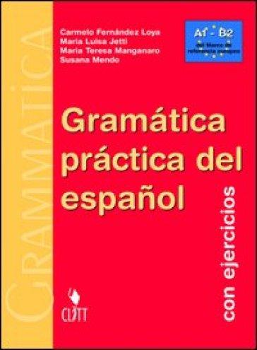 Gramatica practica de espanol. Con ejercicios. Per le Scuole superiorI. Con CD-ROM - Carmelo Loya Fernandez |