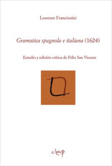 Gramatica spagnola e italiana (1624). Estudio y edicion critica de Felix San Vicente. Ediz. bilingue - Lorenzo Franciosini  
