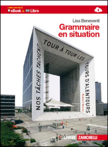 Grammaire en situation. Per le Scuole superiori. Con espansione online - Lisa Beneventi  