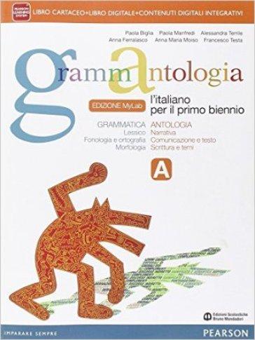Grammantologia. Ediz. mylab. Per le Scuole superiori. Con e-book. Con espansione online. 1: Grammatica e antologia - Paola Biglia |