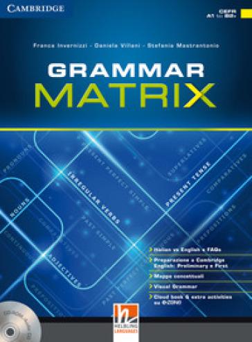 Grammar matrix. No answers keys. Per le Scuole superiori. Con CD-ROM. Con e-book. Con espansione online - Franca Invernizzi | Rochesterscifianimecon.com