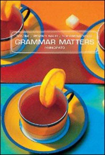 Grammar matters. Per le Scuole superiori - Mauretta Bonomi |
