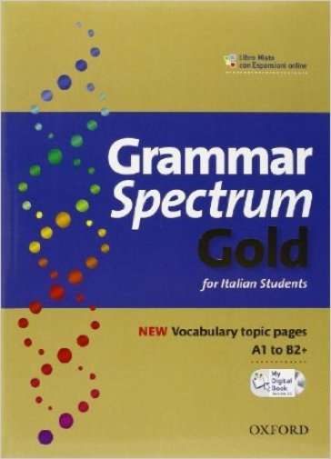 Grammar spectrum gold. Student's book-My digital book 2.0. With keys. Per le Scuole superiori. Con espansione online