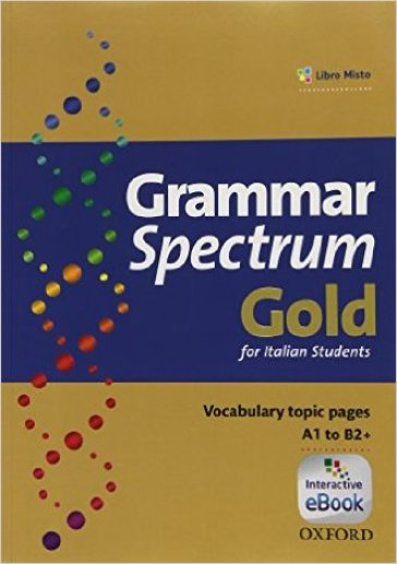 Grammar spectrum gold. Student's book. With key. Con e-book. Con espansione online. Per le Scuole superiori