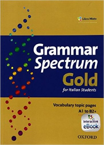 Grammar spectrum gold. Student's book. Without key. Per le Scuole superiori. Con e-book. Con espansione online