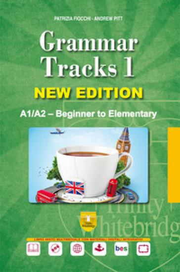 Grammar tracks. Per le Scuole superiori. Con CD-ROM. 1: A1/A2. Beginner to elementary - Patrizia Fiocchi |
