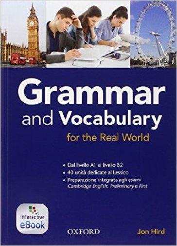 Grammar & vocabulary for real world. Student book with Key (Adozione tipo B). Per le Scuole superiori. Con e-book. Con espansione online