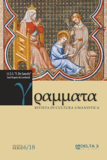 Grammata. Rivista di cultura umanistica. Nuova serie (2018). 6. - I.I.S.S. «F. De Sanctis» Sant'Angelo dei Lombardi  