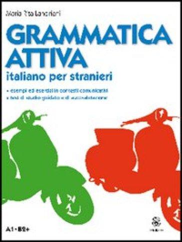 Grammatica attiva. Italiano per stranieri. A1-B2 - Maria Rita Landriani |