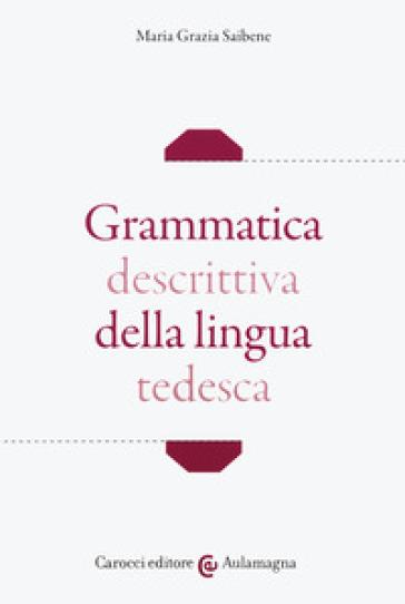 Grammatica descrittiva della lingua tedesca - Maria Grazia Saibene |
