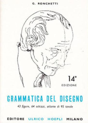 Grammatica del disegno. Metodo pratico per imparare il disegno - Giuseppe Ronchetti | Kritjur.org