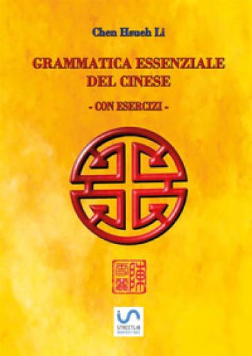 Grammatica essenziale del cinese. Con esercizi - Chen Hsueh Li   Rochesterscifianimecon.com