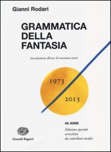 Grammatica della fantasia. Introduzione all'arte di inventare storie. 40 anni - Gianni Rodari | Ericsfund.org