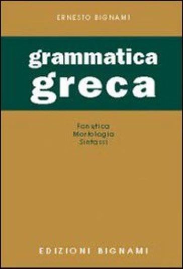 Grammatica greca. Fonetica, morfologia, sintassi. Per le Scuole superiori - Lorenzo Bignami |